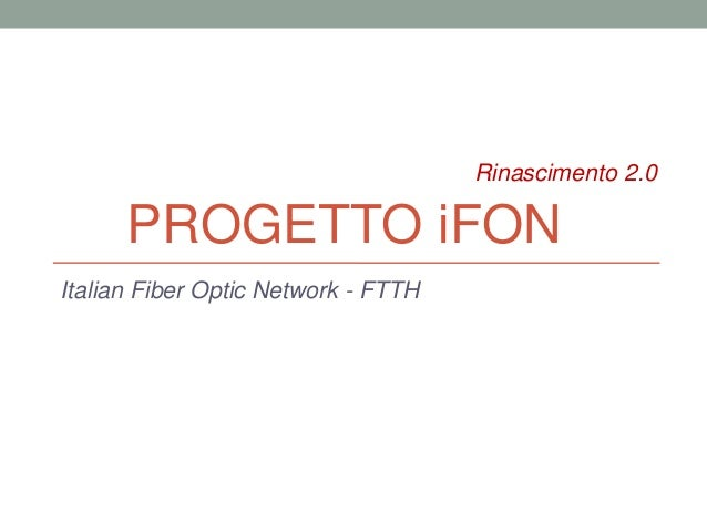 Italian Fiber Optic Network - FTTH PROGETTO iFON Rinascimento 2.0