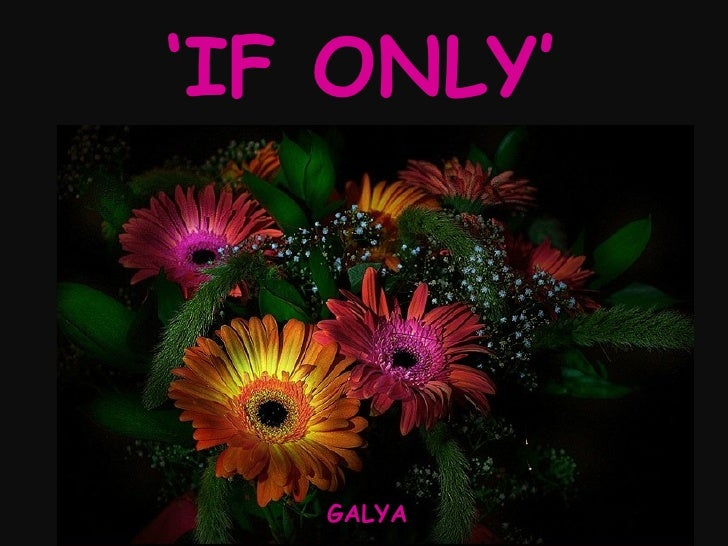 ' IF ONLY' GALYA