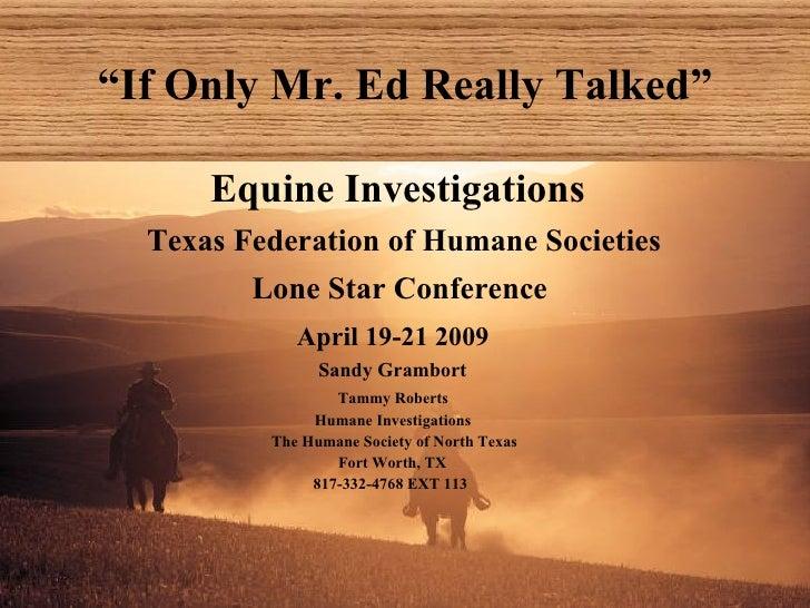 """"""" If Only Mr. Ed Really Talked"""" <ul><li>  Equine Investigations </li></ul><ul><li>  Texas Federation of Humane Societies <..."""