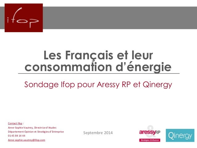 Les Français et leur consommation d'énergie  Septembre 2014  ContactIfop:  Anne-Sophie Vautrey, Directrice d'études  Dépar...
