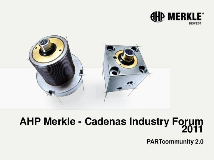 AHP Merkle - Cadenas Industry Forum                                2011                        PARTcommunity 2.0
