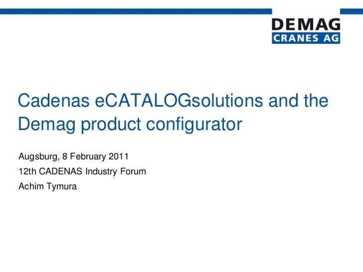 Cadenas eCATALOGsolutions and theDemag product configuratorAugsburg, 8 February 201112th CADENAS Industry ForumAchim Tymura