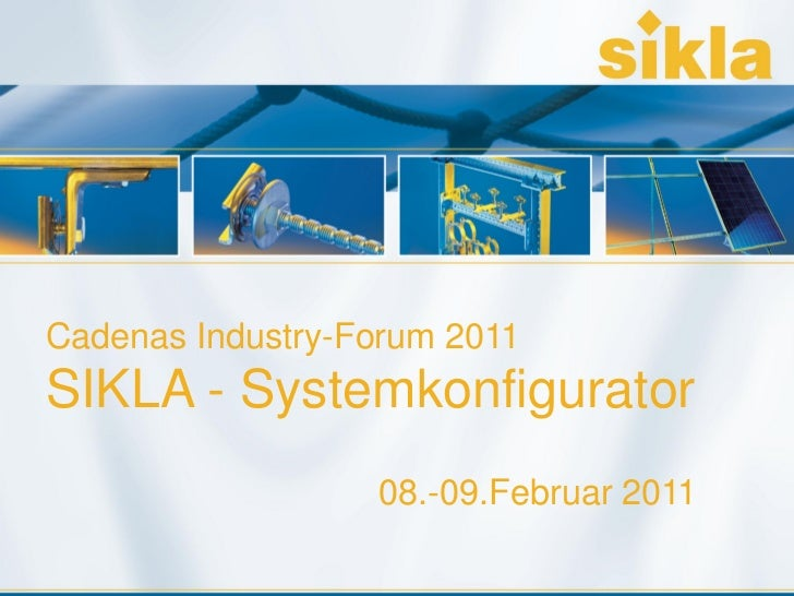 Cadenas Industry-Forum 2011SIKLA - Systemkonfigurator                                08.-09.Februar 2011 Sikla GmbH • VS-S...