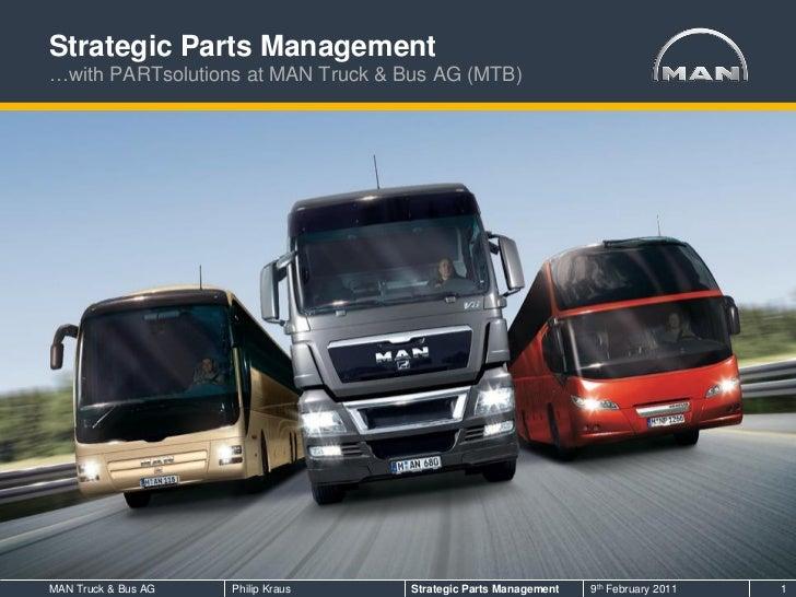 Strategic Parts Management…with PARTsolutions at MAN Truck & Bus AG (MTB)MAN Truck & Bus AG   Philip Kraus   Strategic Par...