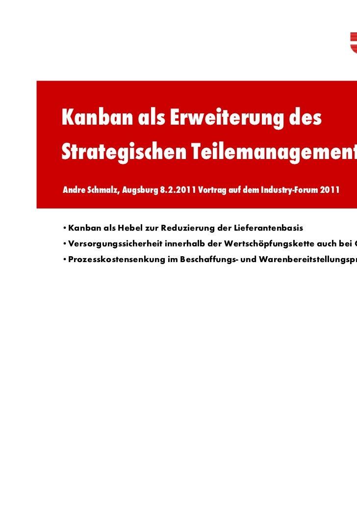 Kanban als Erweiterung desStrategischen TeilemanagementsAndre Schmalz, Augsburg 8.2.2011 Vortrag auf dem Industry-Forum 20...