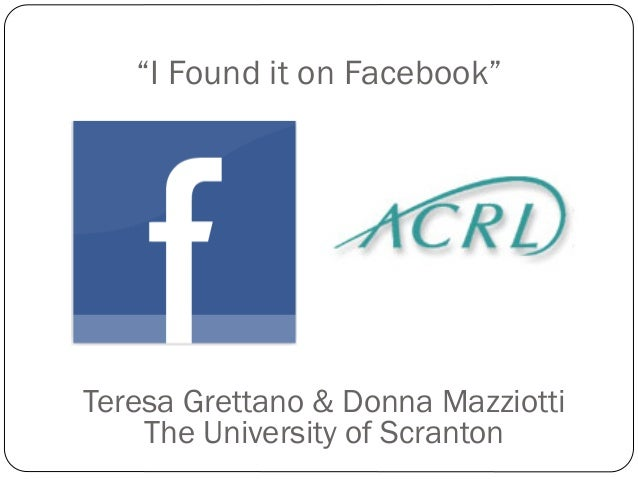 """I Found it on Facebook""Teresa Grettano & Donna Mazziotti    The University of Scranton"