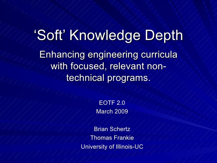 ' Soft' Knowledge Depth Enhancing engineering curricula with focused, relevant non-technical programs. EOTF 2.0 March 2009...