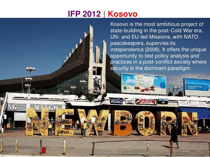 IFP 2012 | Kosovo<br />Kosovo is the most ambitious project of state-building in the post-Cold War era. UN- and EU-led Mis...