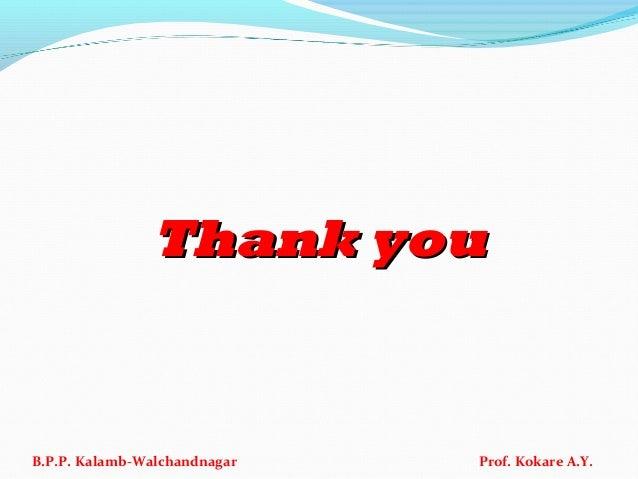 Thank youThank you B.P.P. Kalamb-Walchandnagar Prof. Kokare A.Y.