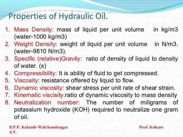 1. Mass Density: mass of liquid per unit volume in kg/m3 (water-1000 kg/m3) 2. Weight Density: weight of liquid per unit v...