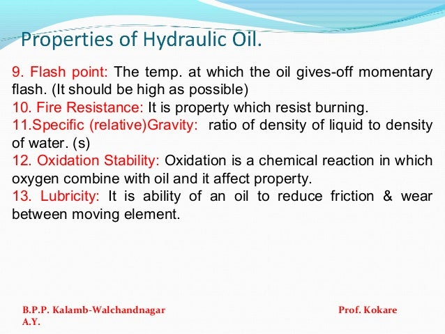 9. Flash point: The temp. at which the oil gives-off momentary flash. (It should be high as possible) 10. Fire Resistance:...