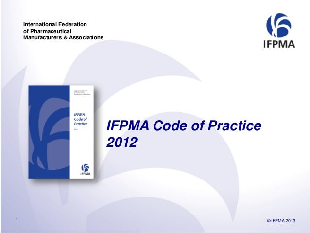 International Federationof PharmaceuticalManufacturers & AssociationsIFPMA Code of Practice2012© IFPMA 20131