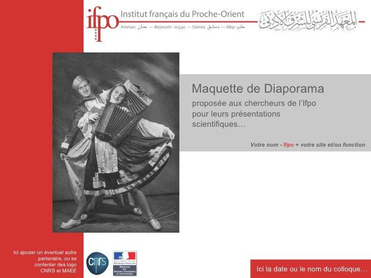Maquette de Diaporama proposée aux chercheurs de l'Ifpo pour leurs présentations scientifiques… Votre nom  -  Ifpo  +  vot...