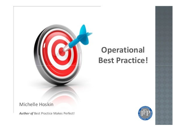 Operational Best Practice! Michelle Hoskin Author of Best Practice Makes Perfect!