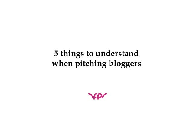5 things to understandwhen pitching bloggers