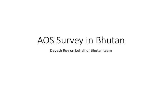 AOS Survey in Bhutan Devesh Roy on behalf of Bhutan team