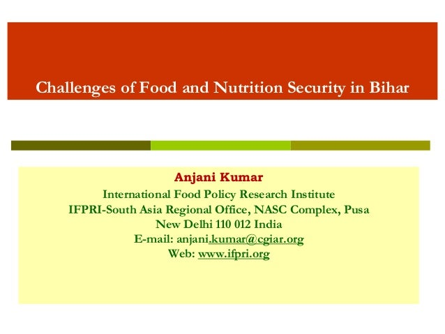 Challenges of Food and Nutrition Security in Bihar  Anjani Kumar  International Food Policy Research Institute  IFPRI-Sout...