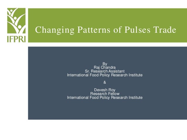 Changing Patterns of Pulses Trade  By Raj Chandra Sr. Research Assistant International Food Policy Research Institute & De...