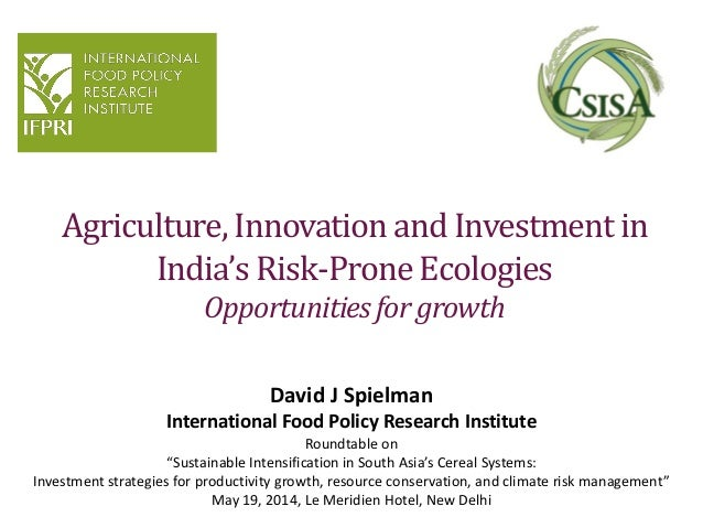 Agriculture, Innovation and Investment in India's Risk-Prone Ecologies Opportunitiesfor growth David J Spielman Internatio...