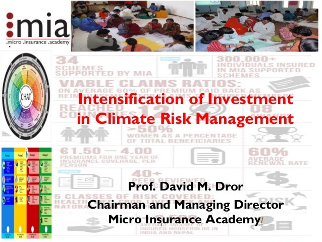 Intensification of Investment in Climate Risk Management Prof. David M. Dror Chairman and Managing Director Micro Insuranc...