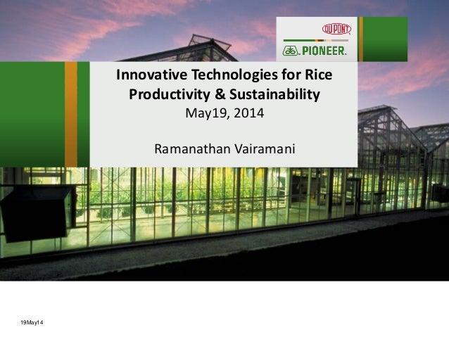 19May14 Innovative Technologies for Rice Productivity & Sustainability May19, 2014 Ramanathan Vairamani
