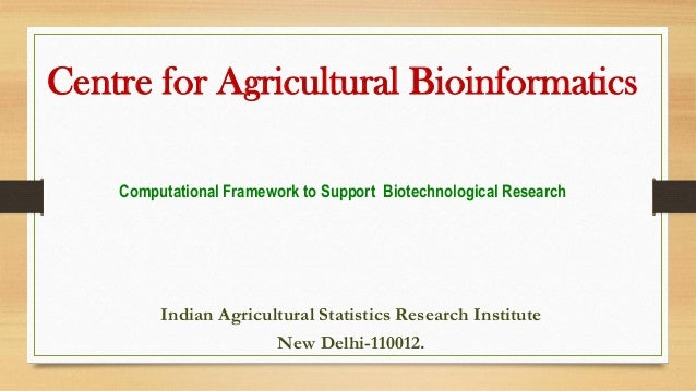 Centre for Agricultural Bioinformatics Computational Framework to Support Biotechnological Research Indian Agricultural St...
