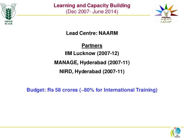 L&CB Learning and Capacity Building (Dec 2007- June 2014) Lead Centre: NAARM Partners IIM Lucknow (2007-12) MANAGE, Hydera...