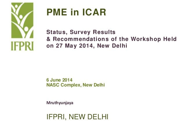 PME in ICAR Status, Survey Results & Recommendations of the Workshop Held on 27 May 2014, New Delhi 6 June 2014 NASC Compl...