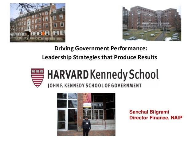 Driving Government Performance: Leadership Strategies that Produce Results Sanchal Bilgrami Director Finance, NAIP