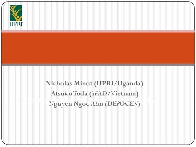 Nicholas Minot (IFPRI/Uganda) AtsukoToda (IFAD/Vietnam) Nguyen Ngoc Ahn (DEPOCEN) RIMS+ surveys: A tool for project design...