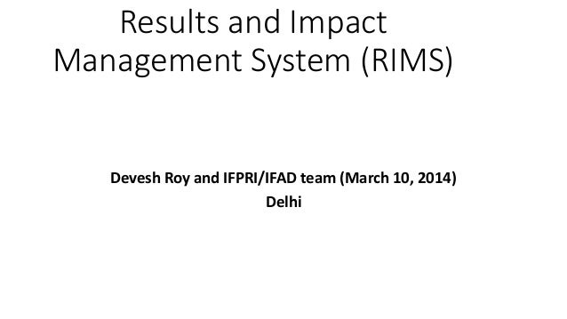Results and Impact Management System (RIMS) Devesh Roy and IFPRI/IFAD team (March 10, 2014) Delhi
