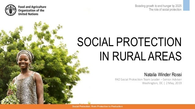 SOCIAL PROTECTION IN RURAL AREAS Boosting growth to end hunger by 2025 The role of social protection Social Protection: Fr...