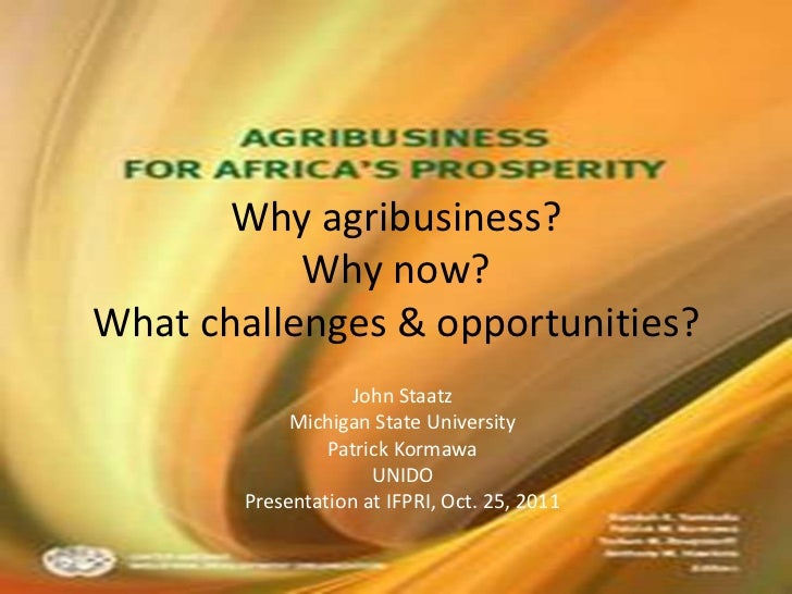 Why agribusiness?           Why now?What challenges & opportunities?                   John Staatz             Michigan St...