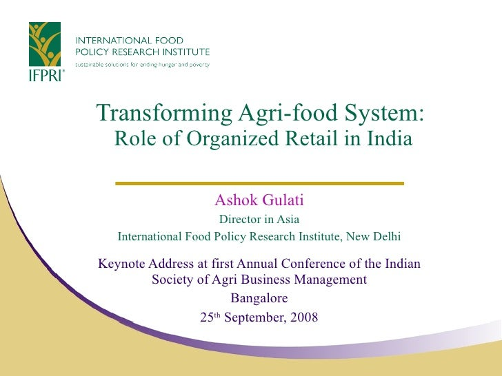 Transforming Agri-food System:  Role of Organized Retail in India Ashok Gulati Director in Asia International Food Policy ...