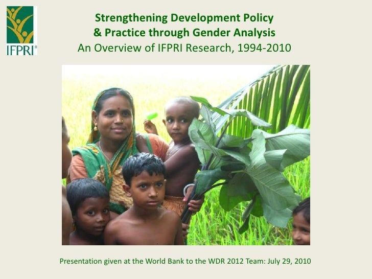 Strengthening Development Policy & Practice through Gender Analysis  An Overview of IFPRI Research, 1994-2010<br />Present...