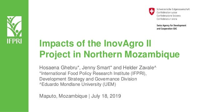 Impacts of the InovAgro II Project in Northern Mozambique Hosaena Ghebru*, Jenny Smart* and Helder Zavale^ *International ...
