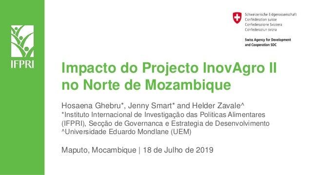 Impacto do Projecto InovAgro II no Norte de Mozambique Hosaena Ghebru*, Jenny Smart* and Helder Zavale^ *Instituto Interna...