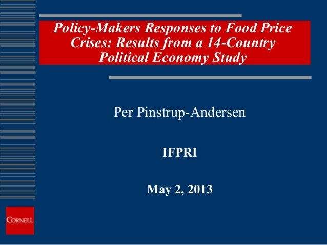 Policy-Makers Responses to Food PriceCrises: Results from a 14-CountryPolitical Economy StudyPer Pinstrup-AndersenIFPRIMay...
