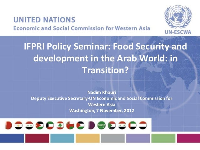 IFPRI Policy Seminar: Food Security and  development in the Arab World: in               Transition?                      ...