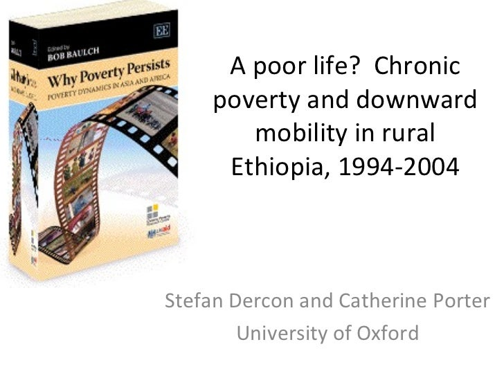 A poor life? Chronic    poverty and downward       mobility in rural     Ethiopia, 1994-2004Stefan Dercon and Catherine Po...