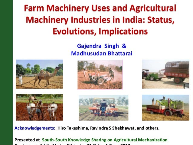 Farm Machinery Uses and Agricultural Machinery Industries in India: Status, Evolutions, Implications Acknowledgements: Hir...