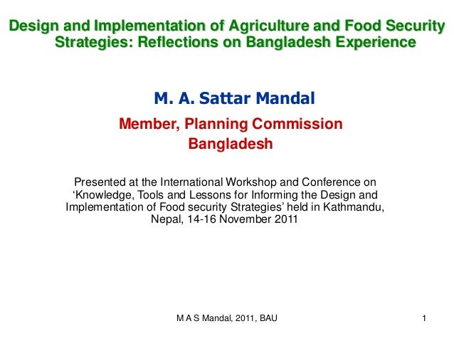 M A S Mandal, 2011, BAU 1 M. A. Sattar Mandal Member, Planning Commission Bangladesh Presented at the International Worksh...