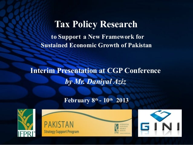 Tax Policy Research      to Support a New Framework for   Sustained Economic Growth of PakistanInterim Presentation at CGP...