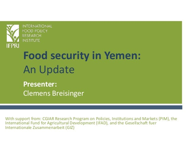 Food security in Yemen: An Update With support from: CGIAR Research Program on Policies, Institutions and Markets (PIM), t...