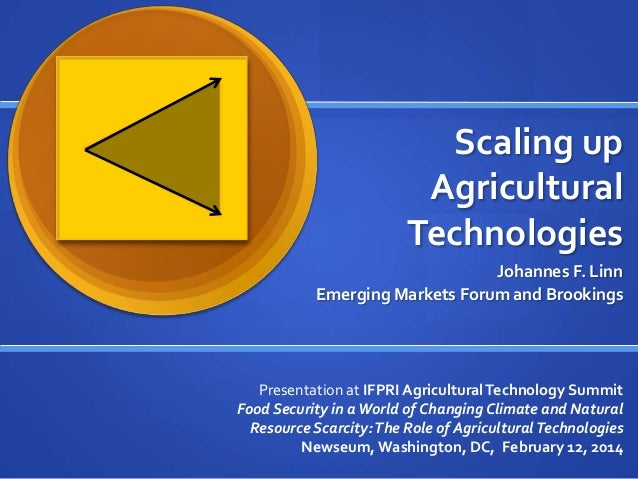 Scaling up Agricultural Technologies Johannes F. Linn Emerging Markets Forum and Brookings Presentation at IFPRI Agricultu...