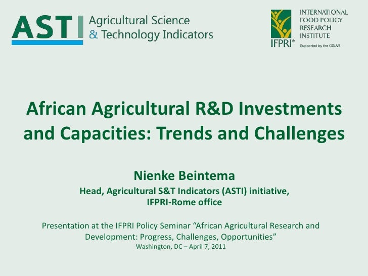 African Agricultural R&D Investments and Capacities: Trends and Challenges<br />Nienke Beintema<br />Head, Agricultural S&...