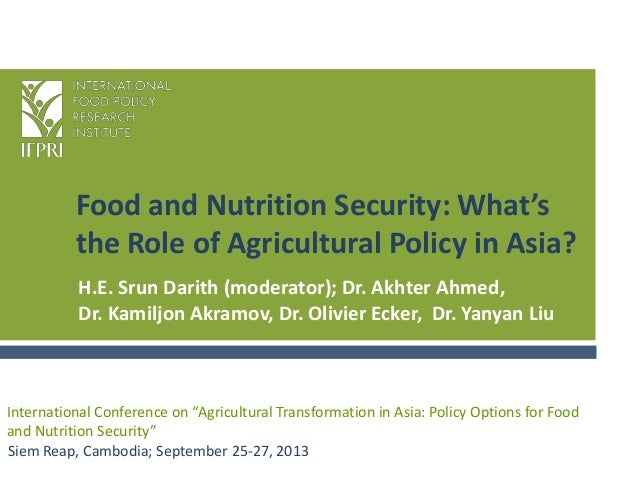 Food and Nutrition Security: What's the Role of Agricultural Policy in Asia? Siem Reap, Cambodia; September 25-27, 2013 In...