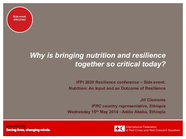 www.ifrc.org Saving lives, changing minds. Side event IFRC/FAO Side event IFRC/FAO Why is bringing nutrition and resilienc...