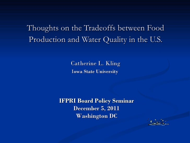 Thoughts on the Tradeoffs between Food Production and Water Quality in the U.S. Catherine L. Kling I owa State University ...