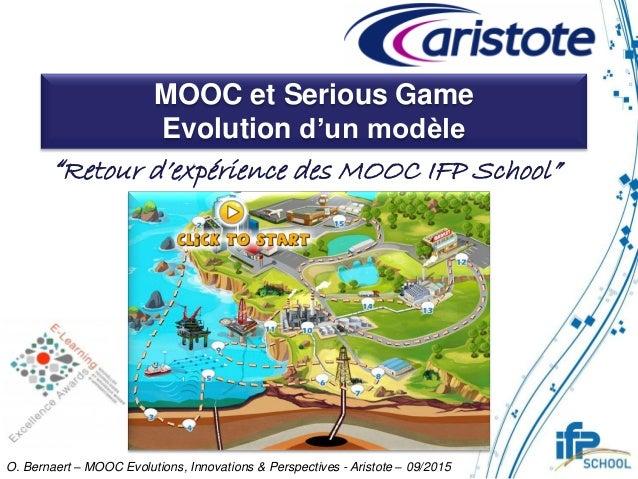"MOOC et Serious Game Evolution d'un modèle ""Retour d'expérience des MOOC IFP School"" O. Bernaert – MOOC Evolutions, Innova..."